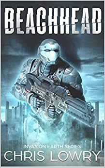 Beachhead - a sci fi action adventure: Invasion Earth by [Chris Lowry]