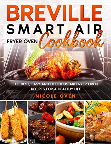 Breville Smart Air Fryer Oven Cookbook: The Best, Easy and Delicious Air Fryer Oven Recipes for a Healthy Life