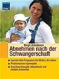 Abnehmen nach der Schwangerschaft: Spezial-Diät-Programm für Mütter, die stillen - Problemzonen-Gymnastik - Snacking-Rezepte: blitzschnell und einfach zubereitet