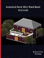 Autodesk Revit 2021 Black Book (Colored)