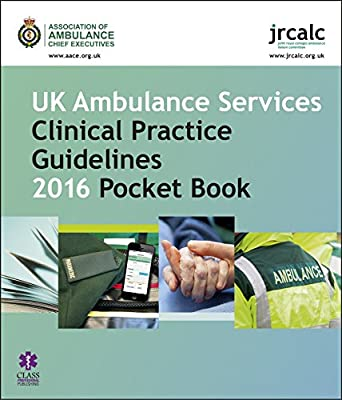 UK Ambulance Services Clinical Practice Guidelines 2016 Pocket Book by Class Publishing