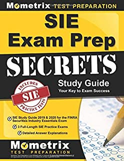 SIE Exam Prep Secrets: SIE Study Guide 2019 & 2020 for the FINRA Securities Industry Essentials Exam, 3 Full-Length SIE Practice Exams, Detailed Answer Explanations: (Created for the New Exam)