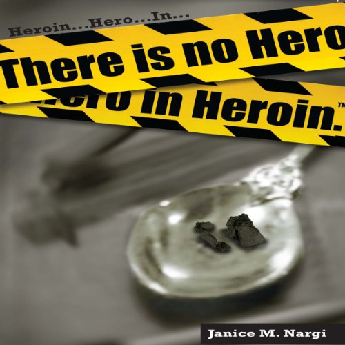 There Is No Hero in Heroin audiobook cover art
