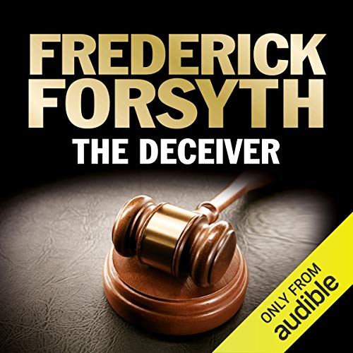 The Deceiver                   By:                                                                                                                                 Frederick Forsyth                               Narrated by:                                                                                                                                 Christian Rodska                      Length: 17 hrs and 36 mins     307 ratings     Overall 4.5