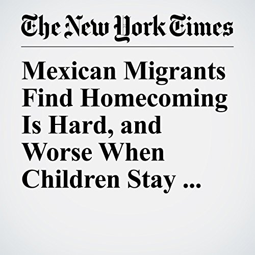 Mexican Migrants Find Homecoming Is Hard, and Worse When Children Stay Behind copertina