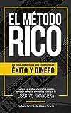 El Método RICO: La guía definitiva para conseguir ÉXITO y DINERO. Reduce tus gastos, elimina tus deudas, aprende a ahorrar e invertir y alcanza tu LIBERTAD FINANCIERA.