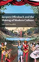 Jacques Offenbach and the Making of Modern Culture