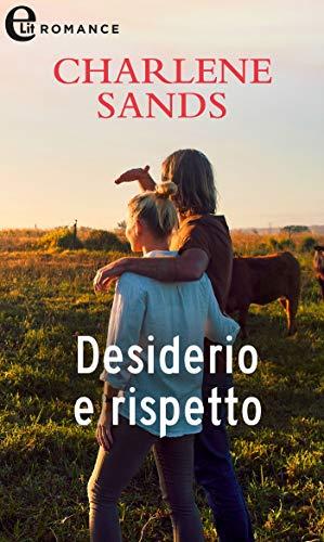 Desiderio e rispetto (eLit) (La saga dei Worth Vol. 4) di [Charlene Sands]