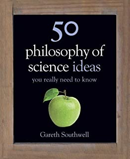 50 Philosophy of Science Ideas You Really Need to Know (50 Ideas You Really Need to Know Series) by Gareth Southwell (201...