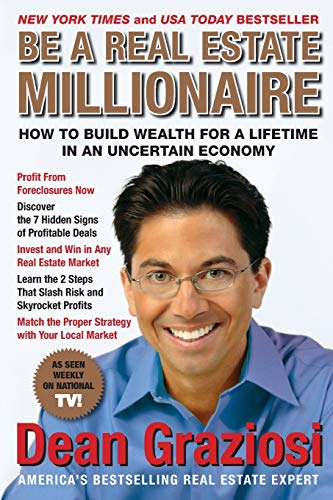 Be a Real Estate Millionaire: How to Build Wealth for a Lifetime in an Uncertain Economy