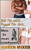 Bull für mich, Puppe für dich...: Mein Ex muss zuschauen!