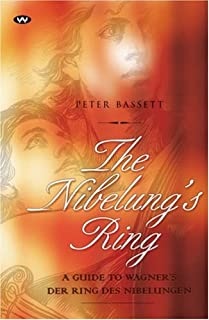 The Nibelung's Ring: A Guide to Wagner's Der Ring des Nibelungen