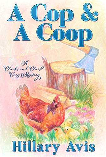 A Cop and a Coop (Clucks and Clues Cozy Mysteries Book 1) by [Hillary Avis]