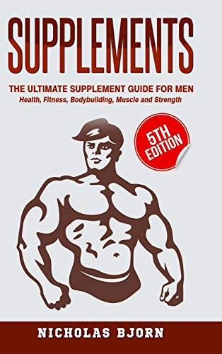 Compare Textbook Prices for Supplements: The Ultimate Supplement Guide For Men: Health, Fitness, Bodybuilding, Muscle and Strength  ISBN 9780359874057 by Bjorn, Nicholas
