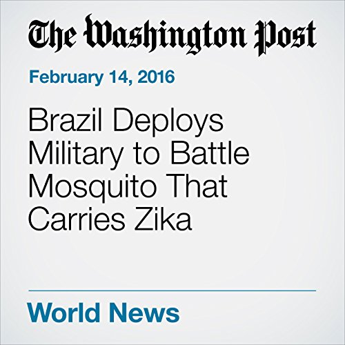 Brazil Deploys Military to Battle Mosquito That Carries Zika cover art