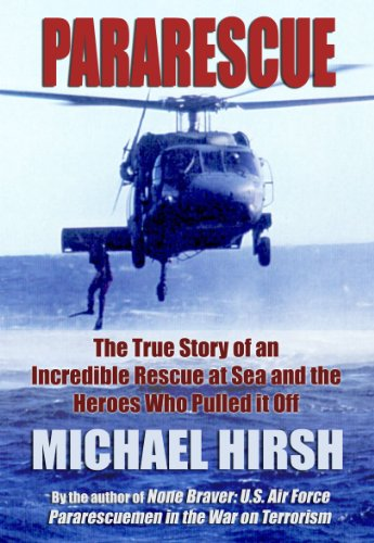 Pararescue: The True Story of an Incredible Rescue at Sea and the Heroes...