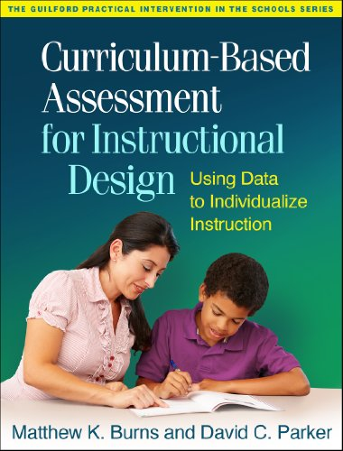 Download Curriculum-based Assessment for Instructional Design: Using Data to Individualize Instruction (The Guilford Practical Intervention in the Schools) 1462514405