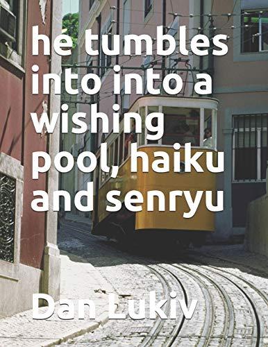 he tumbles into into a wishing pool, haiku and senryu