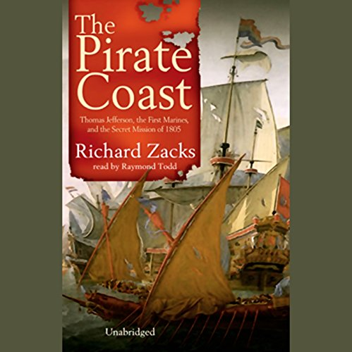 The Pirate Coast     Thomas Jefferson, The First Marines, and the Secret Mission of 1805              Written by:                                                                                                                                 Richard Zacks                               Narrated by:                                                                                                                                 Raymond Todd                      Length: 13 hrs and 16 mins     1 rating     Overall 4.0