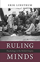 Ruling Minds: Psychology in the British Empire