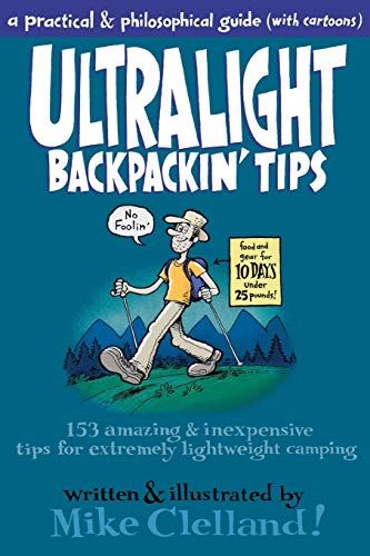 Ultralight Backpackin' Tips: 153 Amazing & Inexpensive Tips for Extremely Lightweight Camping [Idioma Inglés]: 153 Amazing & Inexpensive Tips For Extremely Lightweight Camping, First Edition