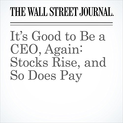 It's Good to Be a CEO, Again: Stocks Rise, and So Does Pay copertina
