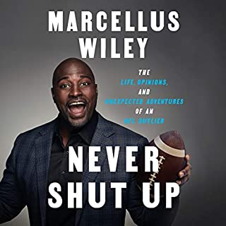 Never Shut Up     The Life, Opinions, and Unexpected Adventures of an NFL Outlier              De :                                                                                                                                 Marcellus Wiley                               Lu par :                                                                                                                                 Marcellus Wiley                      Durée : 8 h et 19 min     Pas de notations     Global 0,0