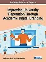 Improving University Reputation Through Academic Digital Branding (Advances in Educational Marketing, Administration, and Leadership)