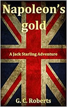 Napoleon's Gold: A Jack Starling Adventure by [Guy Roberts]