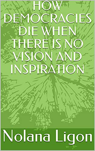HOW DEMOCRACIES DIE WHEN THERE IS NO VISION AND INSPIRATION (English Edition)
