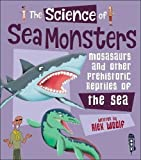 The Science of Sea Monsters: Mosasaurs and other Prehistoric Reptiles of the Sea