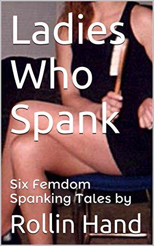 Ladies Who Spank: Six Femdom Spanking Tales (English Edition)