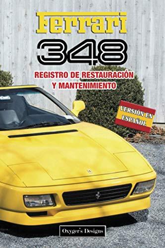 FERRARI 348: REGISTRO DE RESTAURACIÓN Y MANTENIMIENTO (Ediciones en español)
