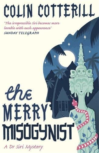 The Merry Misogynist: A Dr Siri Investigation (Dr Siri Paiboun Mystery 6)