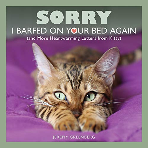 Sorry I Barfed on Your Bed Again: (and More Heartwarming Letters from Kitty)