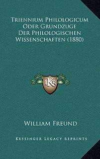 Triennium Philologicum Oder Grundzuge Der Philologischen Wissenschaften (1880)