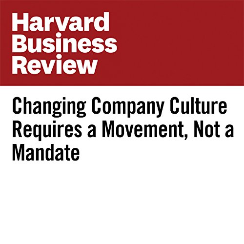 Changing Company Culture Requires a Movement, Not a Mandate audiobook cover art