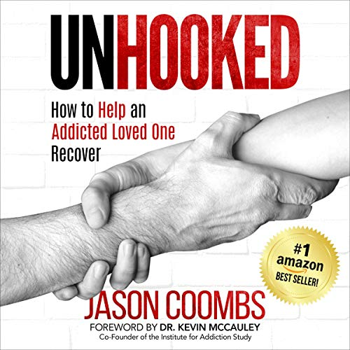 Unhooked: How to Help an Addicted Loved One Recover Audiobook By Jason Coombs cover art