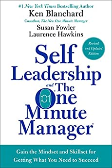 Self Leadership and the One Minute Manager Revised Edition: Gain the Mindset and Skillset for Getting What You Need to Succeed by [Ken Blanchard, Susan Fowler, Laurence Hawkins]