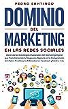 Dominio del Marketing en las Redes Sociales: Aprende las Estrategias Avanzadas del Marketing Digital que Transformarán tu Negocio o Agencia en la ... la Publicidad en Facebook y Mucho más