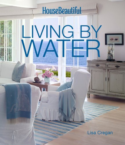 House Beautiful Living by Water by Lisa Cregan (2014-05-06)