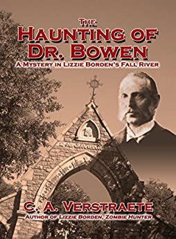 The Haunting of Dr. Bowen: A Mystery in Lizzie Borden's Fall River (Lizzie Borden, Zombie Hunter) by [C.A. Verstraete]