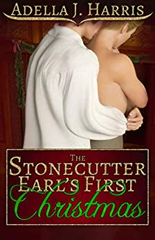 [Adella J. Harris]のThe Stonecutter Earl's First Christmas (English Edition)