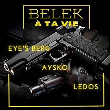 BELEK A TA VIE