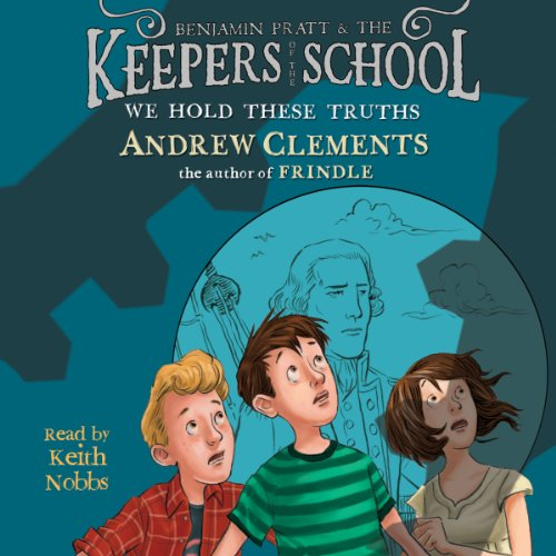 We Hold These Truths     Benjamin Pratt and the Keepers of the School, Book 5              By:                                                                                                                                 Andrew Clements                               Narrated by:                                                                                                                                 Keith Nobbs                      Length: 4 hrs and 49 mins     24 ratings     Overall 4.7