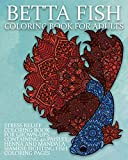 Betta Fish Coloring Book For Adults: Stress Relief Coloring Book For Grown-Ups Containing 40...