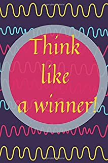 Think Like a Winner!: Gifts for Women, Men, Teenagers, Girls, Boy, Moms,Vater`s, Students (110 Pages, Blank, 6 x 9)