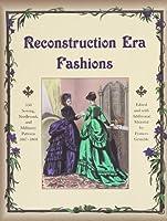Reconstruction Era Fashions: 350 Sewing, Needlework, & Millinery Patterns 1867-1868