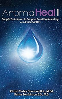 Aroma Heal: Simple Techniques for Emotional Healing With Oils (English Edition) van [Christi Turley Diamond]