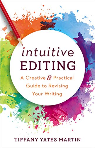 Intuitive Editing: A Creative and Practical Guide to Revising Your Writing (English Edition)